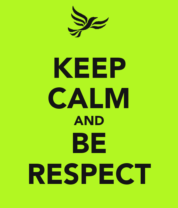 KEEP CALM AND BE RESPECT