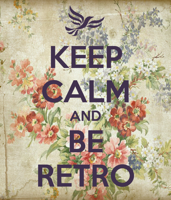 KEEP CALM AND BE RETRO