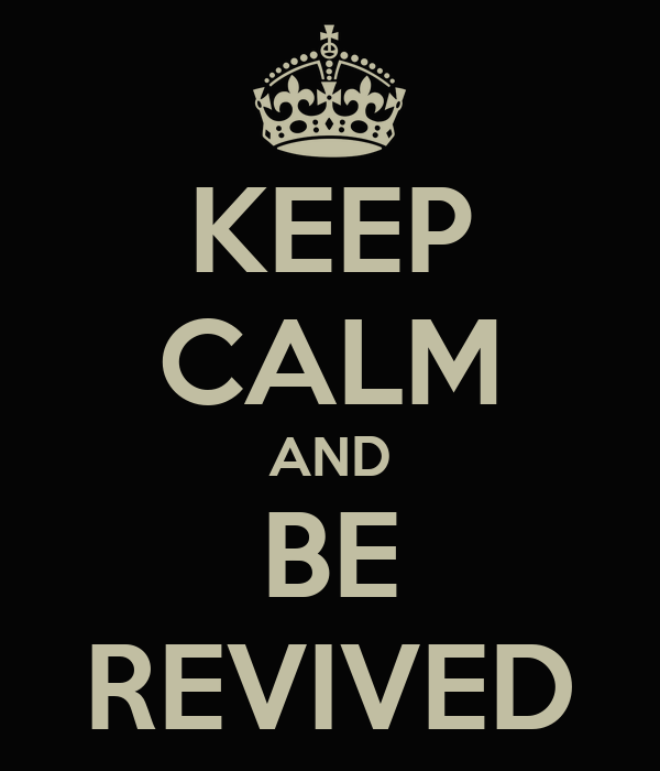 KEEP CALM AND BE REVIVED