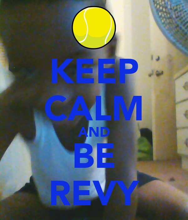 KEEP CALM AND BE REVY