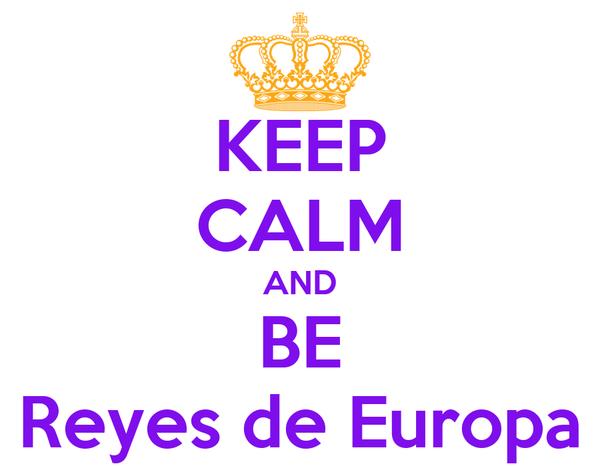 KEEP CALM AND BE Reyes de Europa