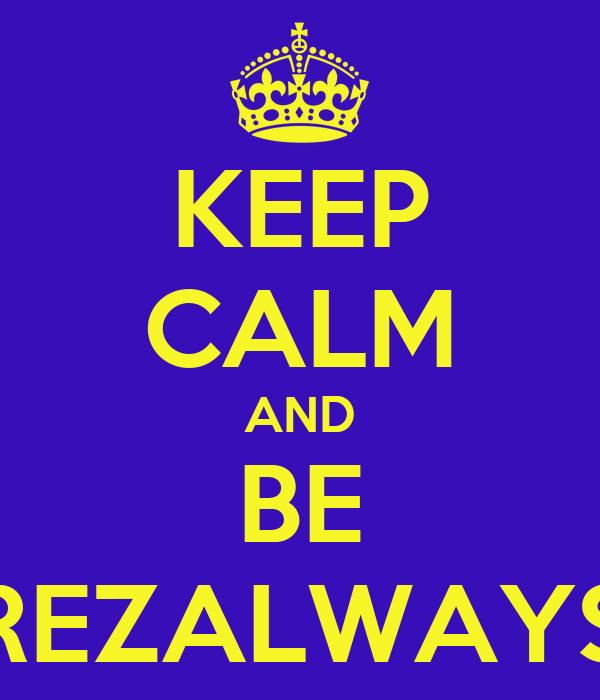 KEEP CALM AND BE REZALWAYS