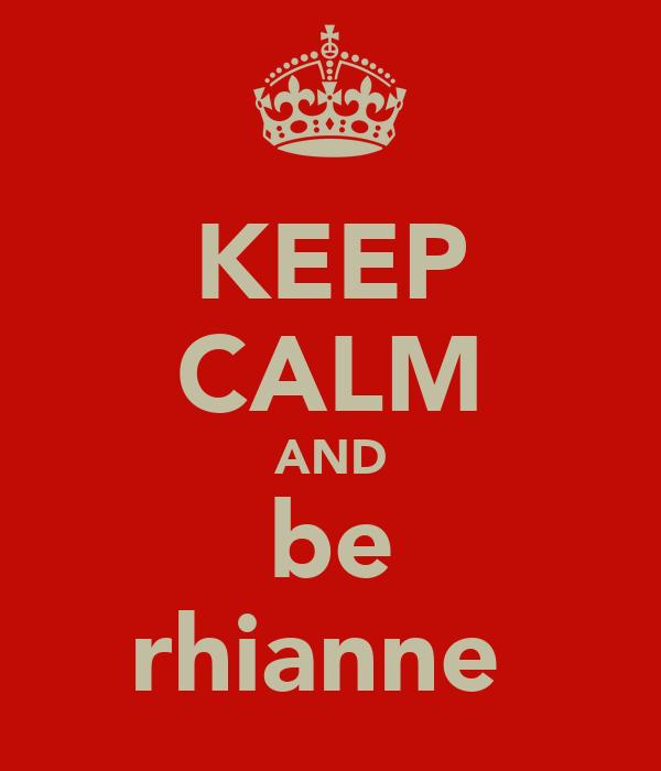KEEP CALM AND be rhianne