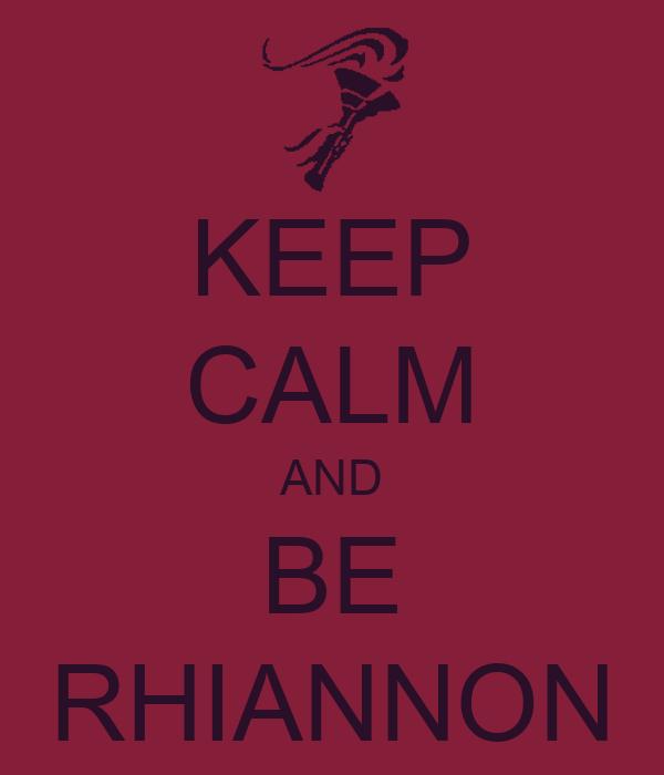 KEEP CALM AND BE RHIANNON