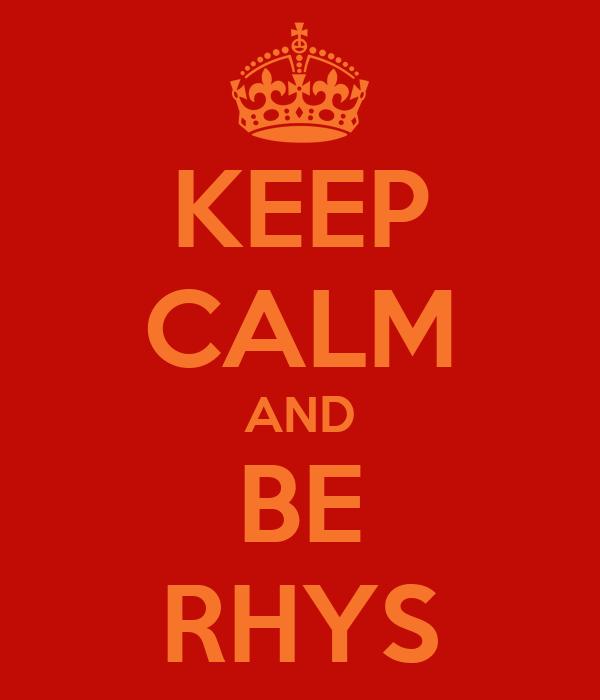 KEEP CALM AND BE RHYS
