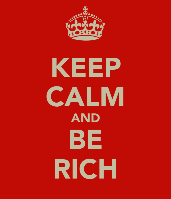 KEEP CALM AND BE RICH