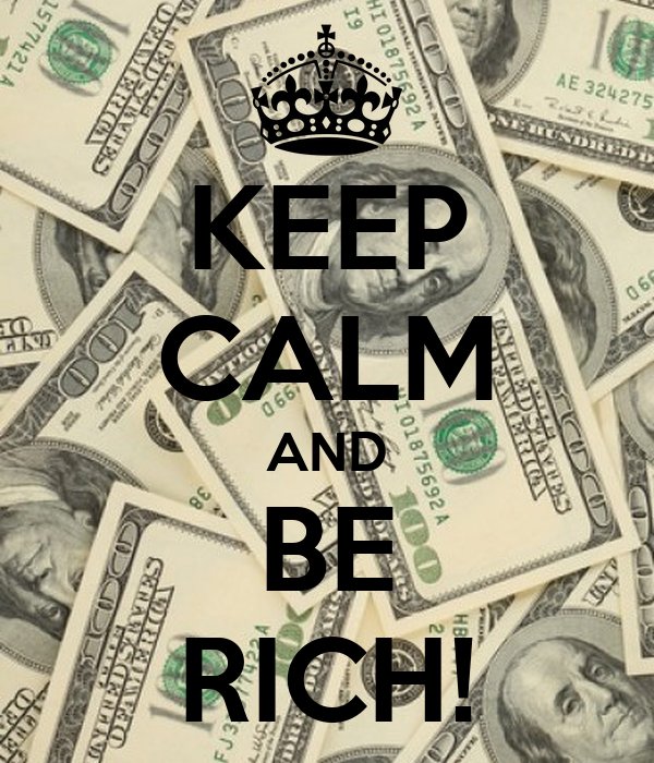 KEEP CALM AND BE RICH!