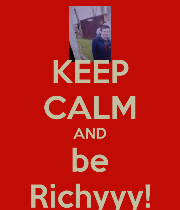 KEEP CALM AND be Richyyy!
