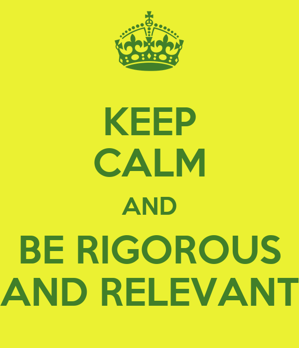 KEEP CALM AND BE RIGOROUS AND RELEVANT