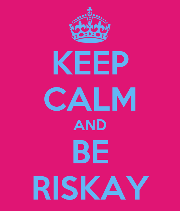 KEEP CALM AND BE RISKAY