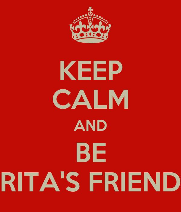 KEEP CALM AND BE RITA'S FRIEND