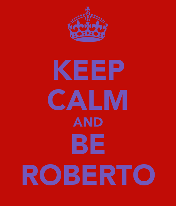 KEEP CALM AND BE ROBERTO