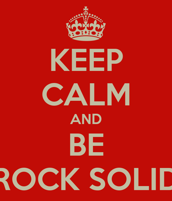KEEP CALM AND BE ROCK SOLID