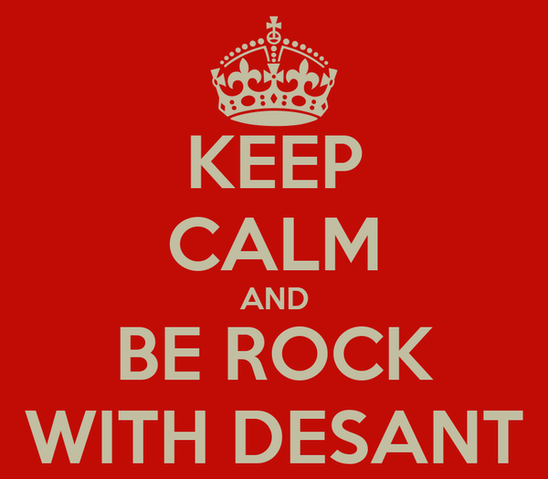KEEP CALM AND BE ROCK WITH DESANT