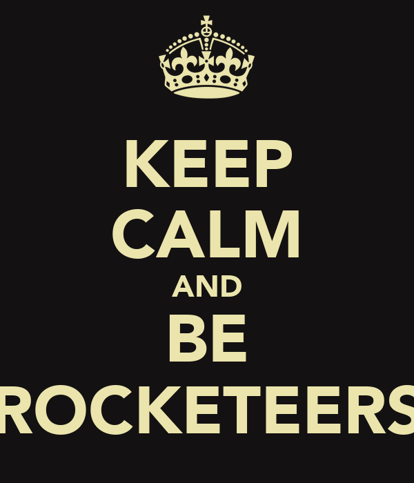 KEEP CALM AND BE ROCKETEERS