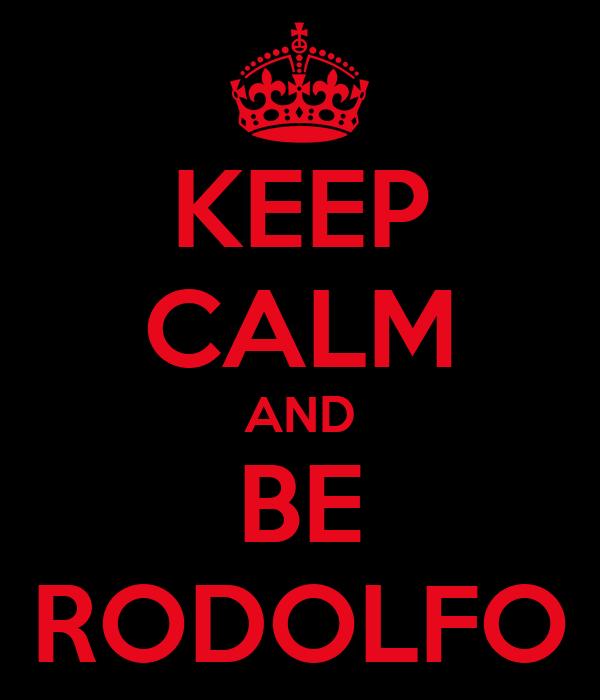 KEEP CALM AND BE RODOLFO