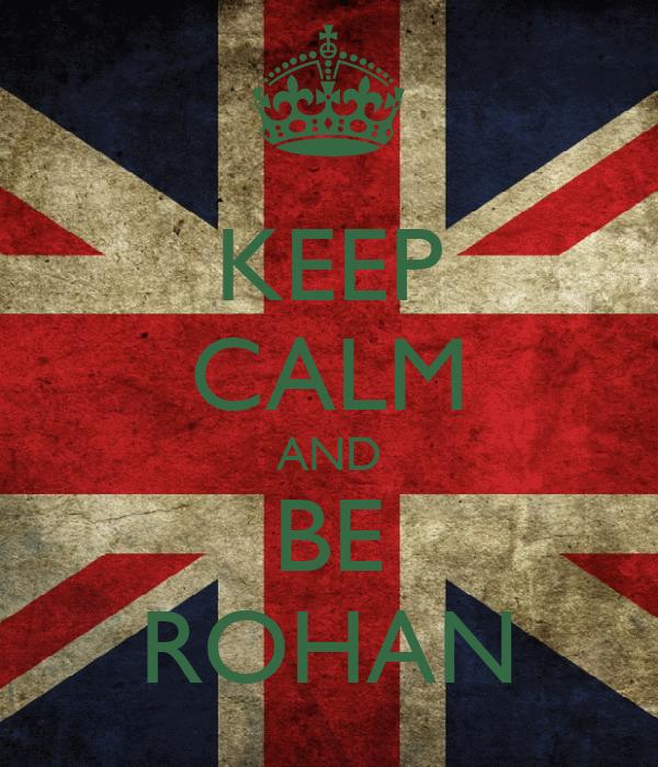 KEEP CALM AND BE ROHAN