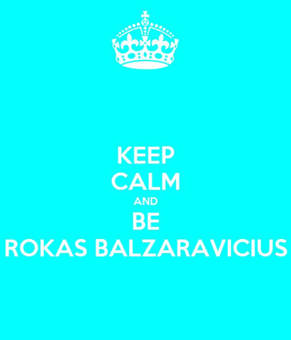 KEEP CALM AND BE ROKAS BALZARAVICIUS