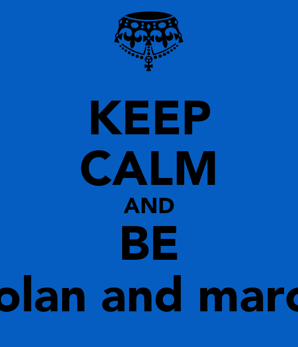 KEEP CALM AND BE Rolan and marco