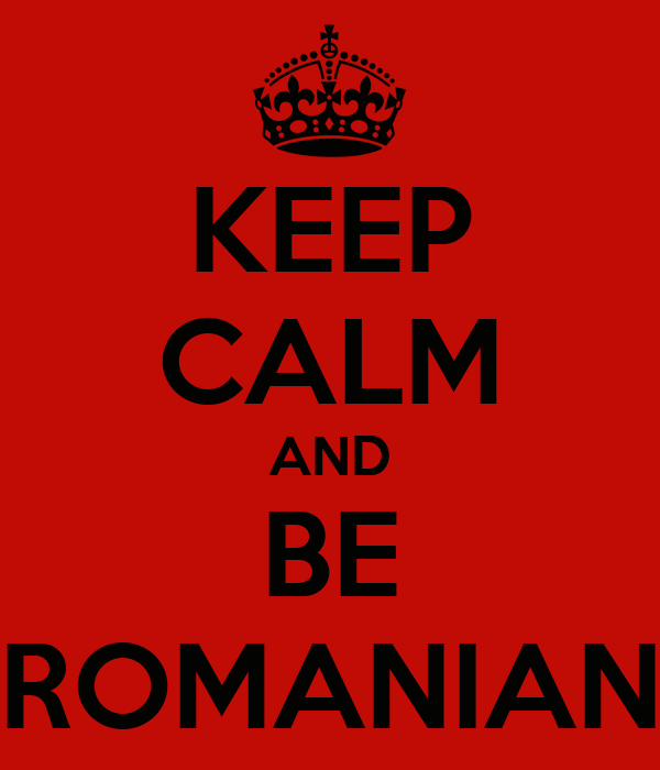 KEEP CALM AND BE ROMANIAN