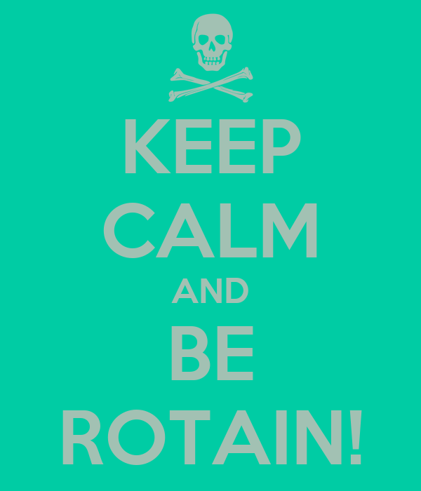 KEEP CALM AND BE ROTAIN!