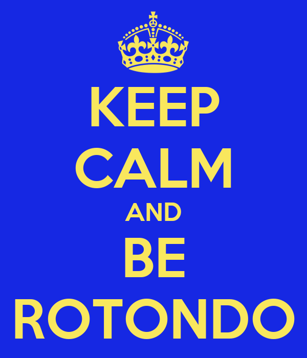 KEEP CALM AND BE ROTONDO