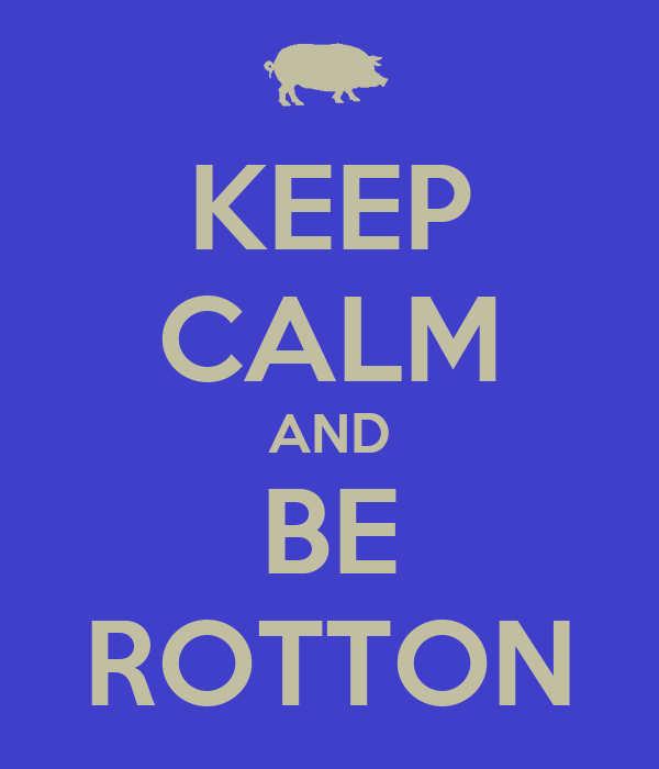 KEEP CALM AND BE ROTTON