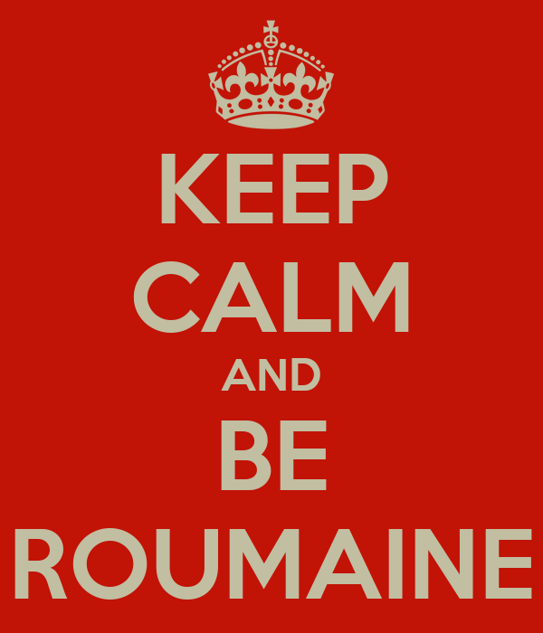 KEEP CALM AND BE ROUMAINE