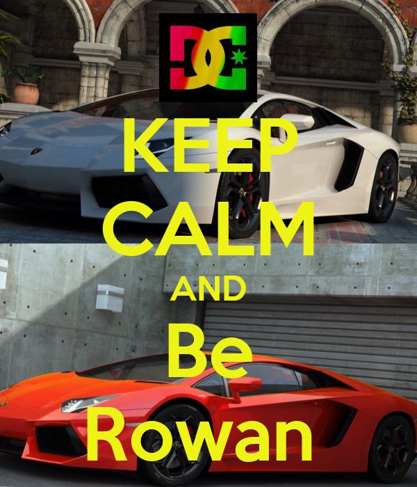 KEEP CALM AND Be Rowan