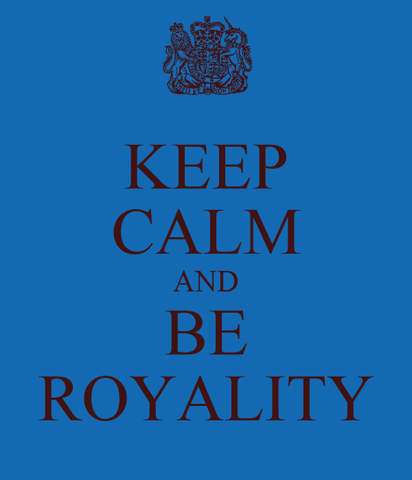 KEEP CALM AND BE ROYALITY