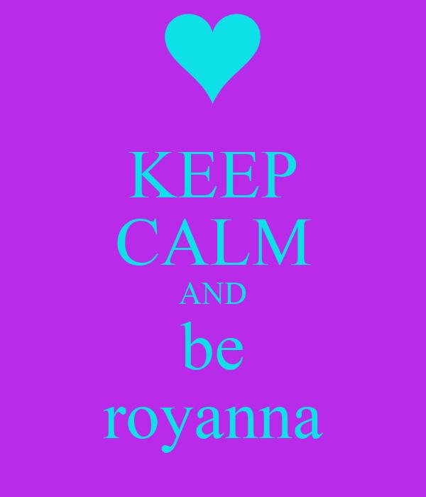 KEEP CALM AND be royanna