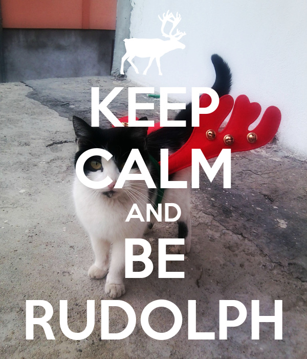 KEEP CALM AND BE RUDOLPH