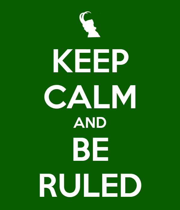 KEEP CALM AND BE RULED
