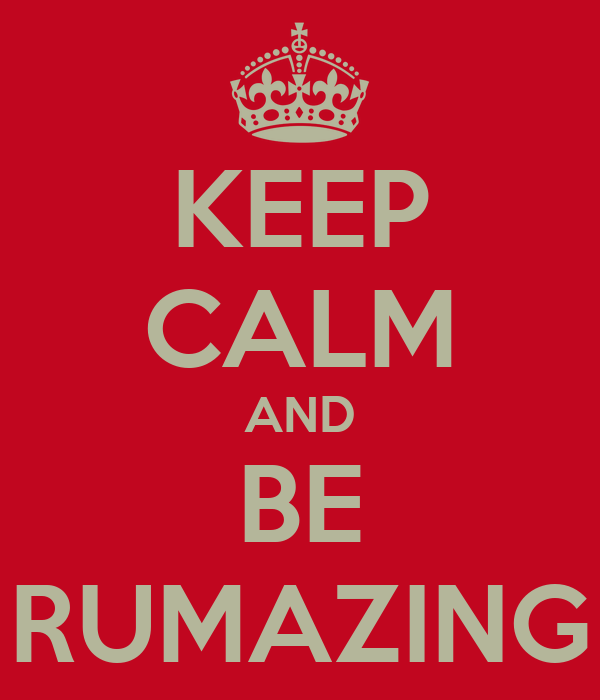 KEEP CALM AND BE RUMAZING
