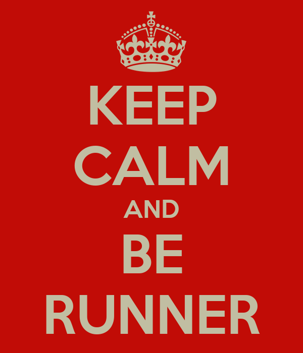 KEEP CALM AND BE RUNNER