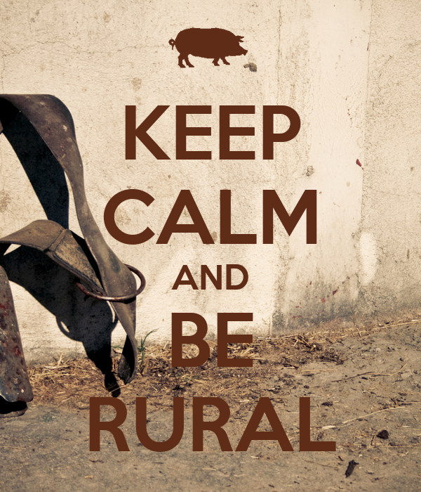 KEEP CALM AND BE RURAL