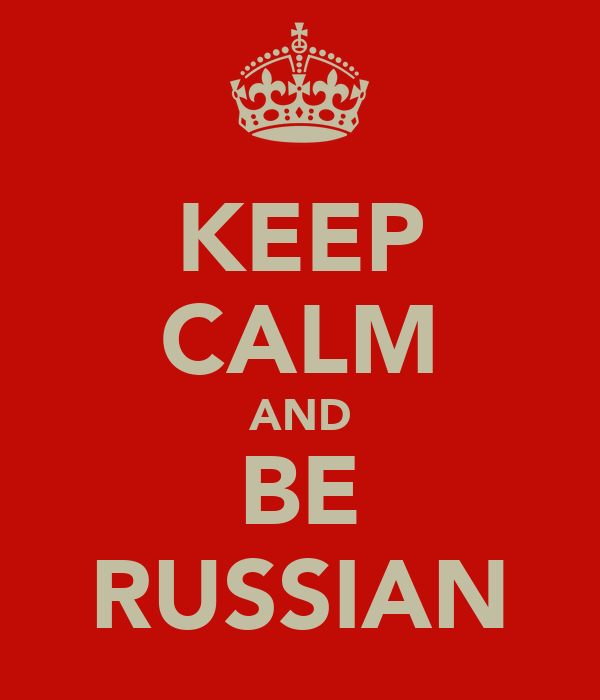 KEEP CALM AND BE RUSSIAN