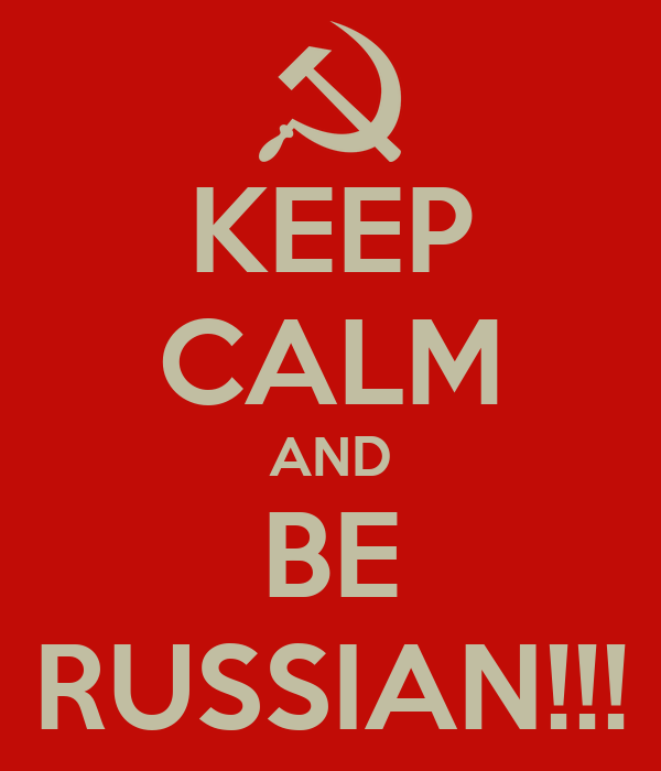 KEEP CALM AND BE RUSSIAN!!!