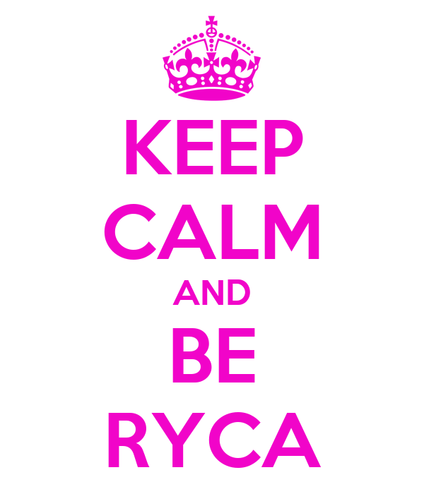 KEEP CALM AND BE RYCA
