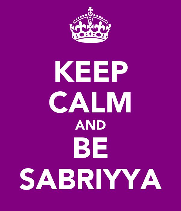 KEEP CALM AND BE SABRIYYA