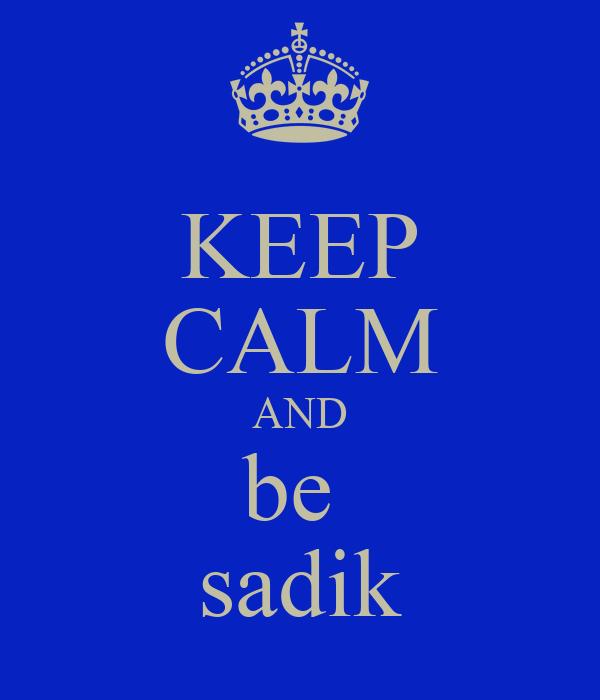 KEEP CALM AND be  sadik