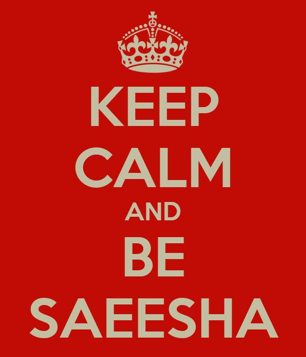 KEEP CALM AND BE SAEESHA