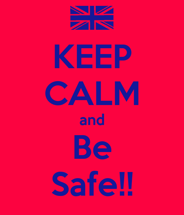 KEEP CALM and Be Safe!!