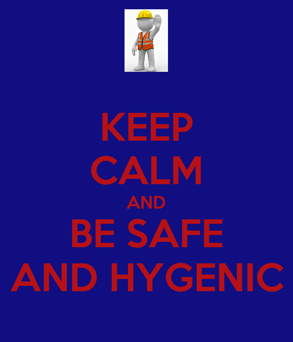 KEEP CALM AND BE SAFE AND HYGENIC