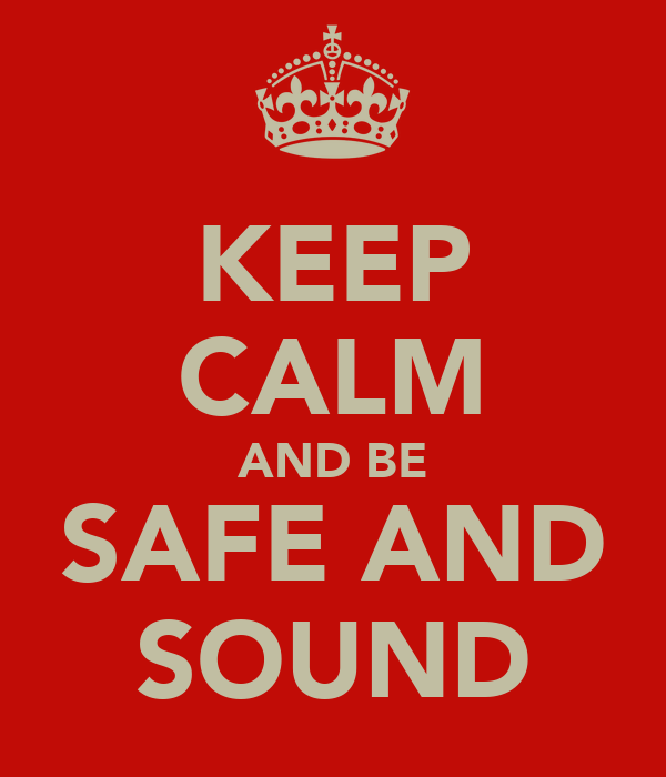 KEEP CALM AND BE SAFE AND SOUND