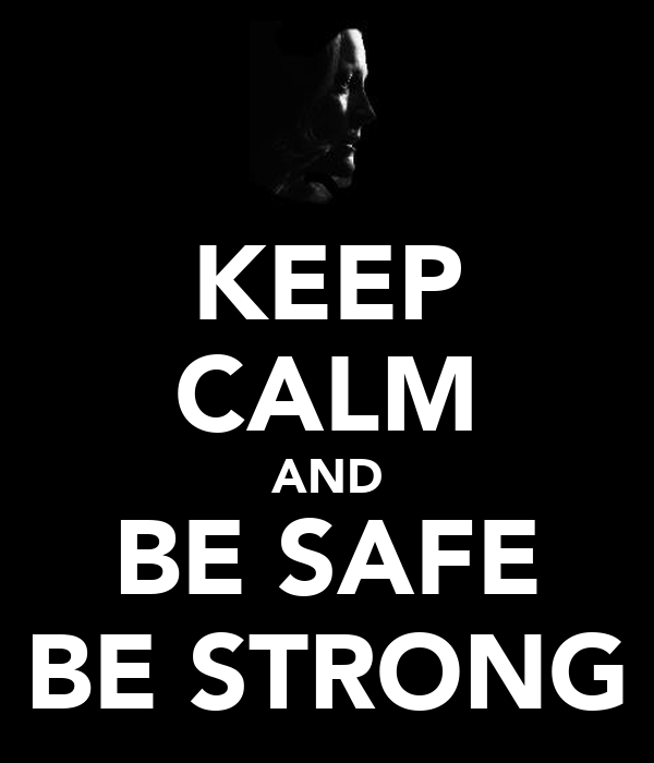 KEEP CALM AND BE SAFE BE STRONG