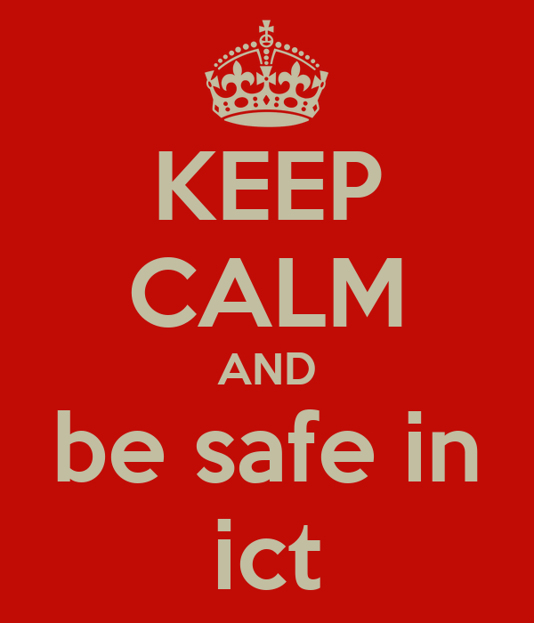 KEEP CALM AND be safe in ict