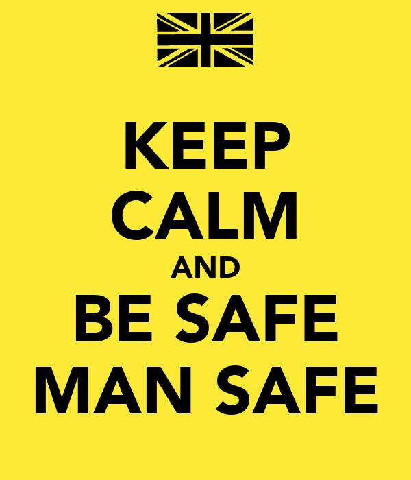KEEP CALM AND BE SAFE MAN SAFE