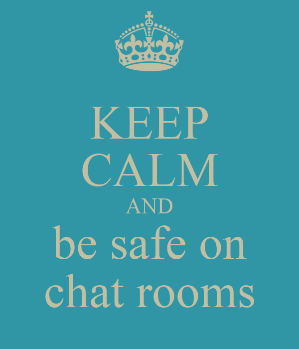 KEEP CALM AND be safe on chat rooms