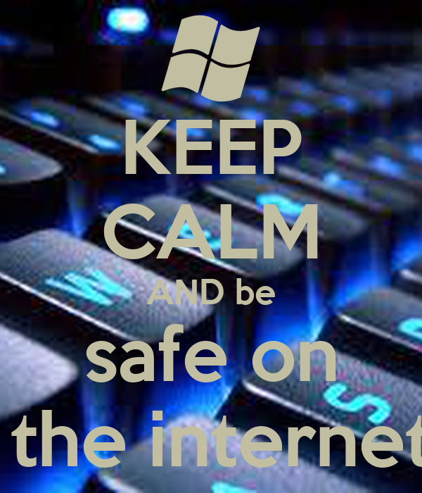 KEEP CALM AND be  safe on   the internet